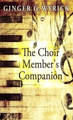 The Choir Members Companion  -     By: Ginger G. Wyrick