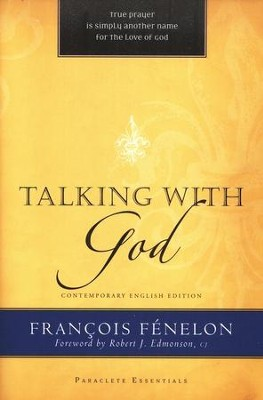 Talking with God, Contemporary English Edition  -     Edited By: Robert Edmonson     By: Francois Fenelon