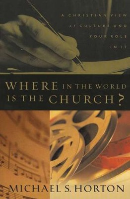 Where in the World Is the Church? A Christian View of  Culture and Your Role in It  -     By: Michael Horton