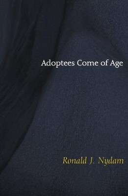 Adoptees Come of Age: Living Within Two Families   -     By: Ronald J. Nydam