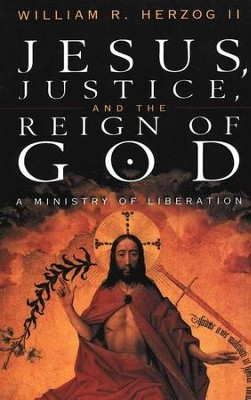 Jesus, Justice and the Reign of God: A Ministry of Liberation  -     By: William R. Herzog II