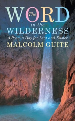 Word in the Wilderness: A poem a day for Lent and Easter  -     By: Malcolm Guite