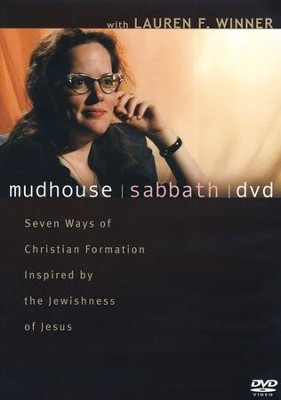 Mudhouse Sabbath: Seven Ways of Christian Formation Inspired by the Jewishness of Jesus--DVD  -     By: Lauren F. Winner