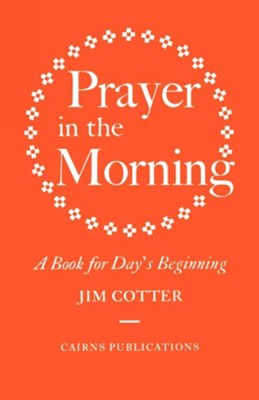 Prayer in the Morning: A Book for Day's Beginning  -     By: Jim Cotter