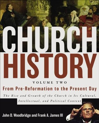 From Pre-Reformation to the Present Day, Volume 2    -     By: John Woodbridge, Frank A. James III