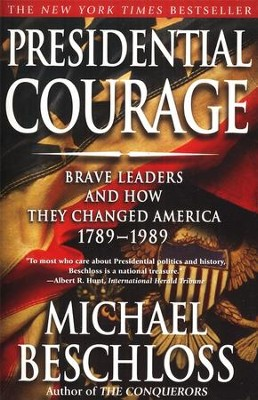 Presidential Courage: Brave Leaders and How They Changed America 1789-1989  -     By: Michael R. Beschloss