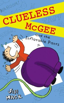 Clueless McGee and The Inflatable Pants  -     By: Jeff Mack     Illustrated By: Jeff Mack