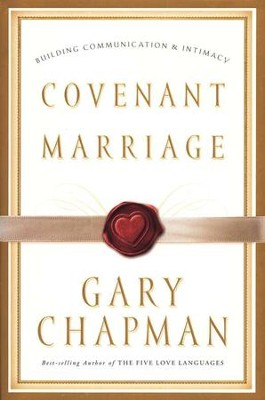 Covenant Marriage:  Building Communication and Intimacy  -     By: Gary Chapman