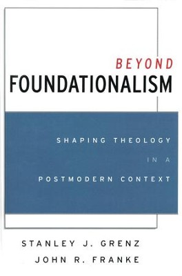 Beyond Foundationalism   -     By: Stanley J. Grenz, John R. Franke