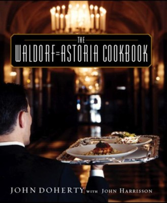 The Waldorf-Astoria Cookbook   -     By: John Doherty, John Harrisson