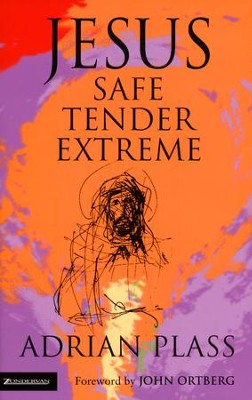 Jesus, Safe, Tender, Extreme  -     By: Adrian Plass
