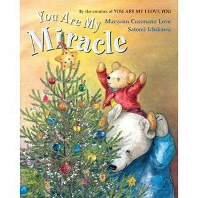 You Are My Miracle  -     By: Maryann Cusimano Love     Illustrated By: Satomi Ichikawa