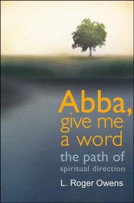 Abba, Give Me a Word: Lessons of Spiritual Direction  -     By: L. Roger Owens