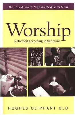 Worship: Reformed According to Scripture   -     By: Hughes Oliphant Old