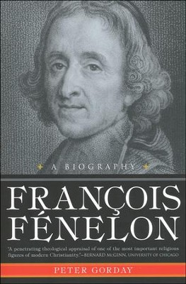 Francois Fenelon: The Apostle of Pure Love-A Biography  -     By: Peter Gorday