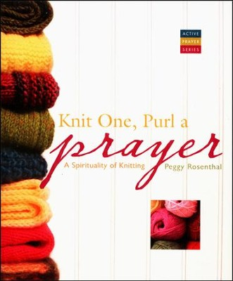 Knit One, Purl a Prayer: A Spirituality of Knitting  -     By: Peggy Rosenthal
