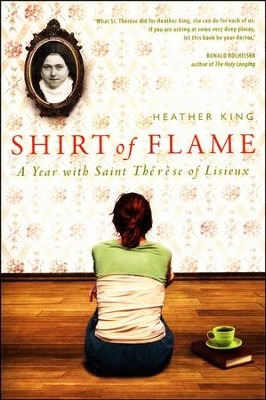 Shirt of Flame: A Year with St. Therese of Lisieux  -     By: Heather King