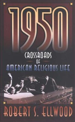 1950: Crossroads of American Religious Life   -     By: Robert S. Ellwood