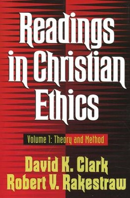 Readings in Christian Ethics Volume One: Theory and Method  -     By: David K. Clark, Robert Rakestraw