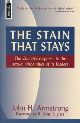 The Stain That Stays: The Church's Response to the Sexual Misconduct of its Leaders  -     By: John H. Armstrong