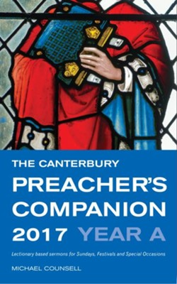 The Canterbury Preacher's Companion 2017: Complete Sermons for Sundays, Festivals and Special Occasions  -     By: Michael Counsell