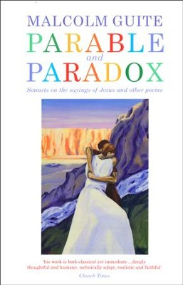 Parable and Paradox: Sonnets on the Sayings of Jesus and other Poems  -     By: Malcolm Guite