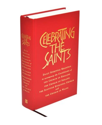 Celebrating the Saints: Daily spiritual readings for the calendars of the Church of England, the Church of Ireland, the Scottish Episcopal Church & the Church in Wales  -     Edited By: Robert Atwell
