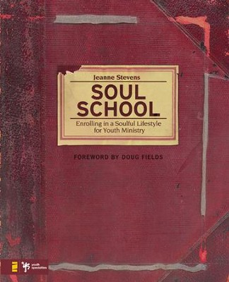 Soul School: Enrolling in a Soulful Lifestyle for Youth Ministry - eBook  -     By: Jeanne Stevens