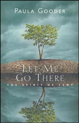 Let Me Go There: The Spirit of Lent  -     By: Paula Gooder