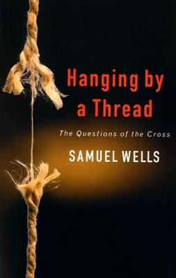 Hanging by a Thread: The Challenge of the Cross  -     By: Samuel Wells