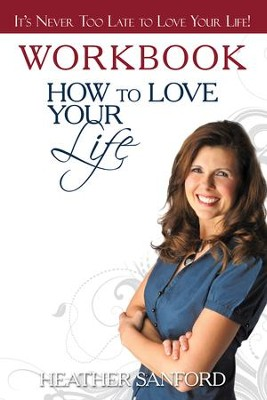 How to Love Your Life: Journal the Journey - eBook  -     By: Heather Sanford