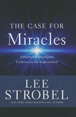 The Case for Miracles: A Journalist Investigates Evidence for the Supernatural  -     By: Lee Strobel