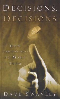 Decisions, Decisions: How (and How Not) to Make Them  -     By: Dave Swavely
