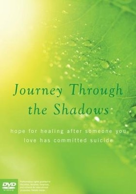 Journey Through the Shadows: Hope for healing after someone you love has died by suicide - DVD  -     By: Paraclete Video Productions