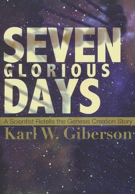 Seven Glorious Days: A Scientific Retelling of the Genesis Story of Creation  -     By: Giberson W. Karl