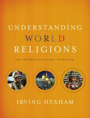 Understanding World Religions: An Interdisciplinary Approach  -     By: Irving Hexham