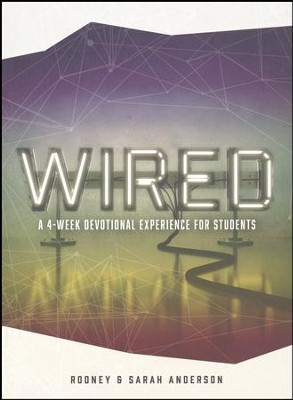 Wired: A 4-Week Devotional Experience for Students  -     By: Rodney Anderson, Sarah Anderson