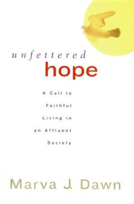 Unfettered Hope: A Call to Faithful Living in an Affluent Society  -     By: Marva J. Dawn