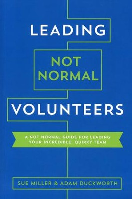 Leading Not Normal Volunteers: A Not Normal Guide for Leading Your Incredible, Quirky Team  -     By: Sue Miller, Adam Duckworth