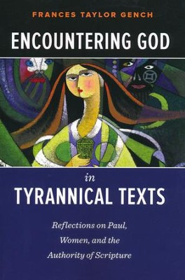 Encountering God in Tyrannical Texts: Reflections on Paul, Women, and the Authority of Scripture  -     By: Frances Taylor Gench