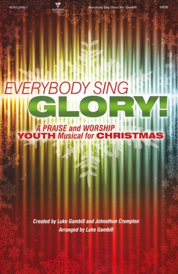 Everybody Sing Glory!: A Praise and Worship Youth Musical for Christmas (Choral Book)  -     By: Luke Gambill, Jonathan Crumpton