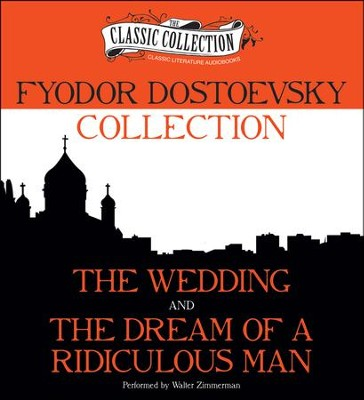 Fyodor Dostoevsky Collection: The Wedding, The Dream of a Ridiculous Man Unabridged Audiobook on CD  -     Narrated By: Walter Zimmerman     By: Fyodor Dostoevsky