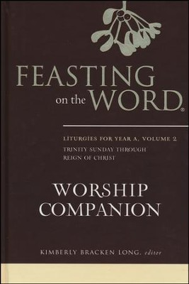 Feasting on the Word Worship Companion: Liturgies for Year A, Volume 2  -     Edited By: Kimberly Bracken Long     By: Edited by Kimberly Bracken Long