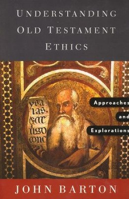 Understanding Old Testament Ethics: Approaches and Explorations  -     By: John Barton