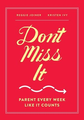 Don't Miss It: Parent Every Week Like It Counts  -     By: Reggie Joiner