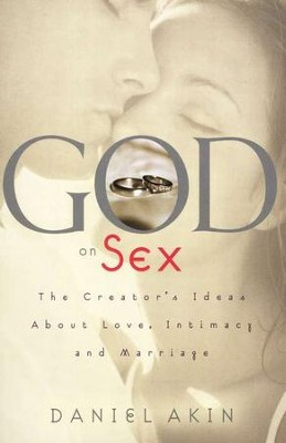 God on Sex: The Creator's Ideas About Love, Intimacy, and Marriage  -     By: Daniel L. Akin