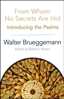From Whom No Secrets Are Hid: Introducing the Psalms  -     Edited By: Brent A. Strawn     By: Walter Brueggeman