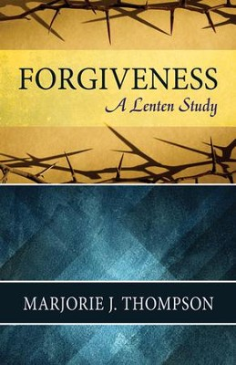 Forgiveness: A Lenten Study  -     By: Marjorie J. Thompson