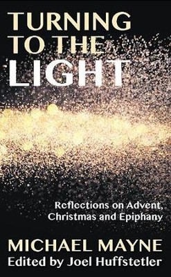 Turning to the Light: Reflections on Advent, Christmas and Epiphany  -     Edited By: Joel W. Huffstetler     By: Michael Mayne