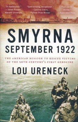 Smyrna September 1922: The American Mission to Rescue Victims of the 20th Century's First Genocide  -     By: Lou Ureneck
